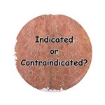 """Indicated or Contraindicated? 3.5"""" Button"""