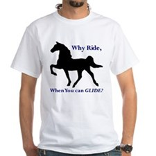 Racking Horse, Why Ride when Shirt