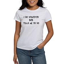Whatever Bob says Tee