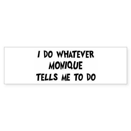 Whatever Monique says Bumper Sticker