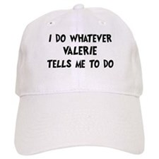 Whatever Valerie says Baseball Cap