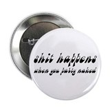 "Shit Happens, Party Naked 2.25"" Button (10 pack)"