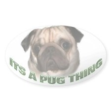 Its a Pug Thing Oval Decal
