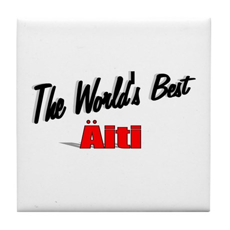 &quot;The World's Best Aiti&quot; Tile Coaster