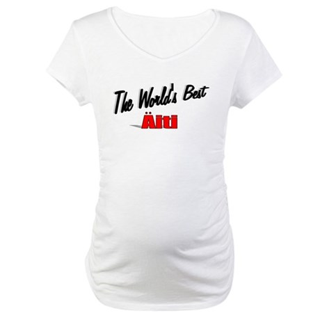 &quot;The World's Best Aiti&quot; Maternity T-Shirt