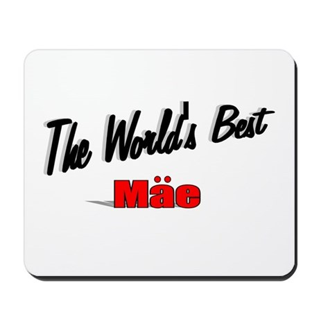 """The World's Best Mae"" Mousepad"