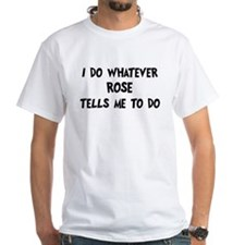 Whatever Rose says Shirt
