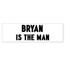 Bryan is the man Bumper Bumper Sticker