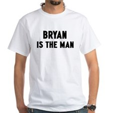 Bryan is the man Shirt