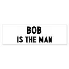 Bob is the man Bumper Bumper Sticker