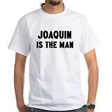 Joaquin is the man Shirt