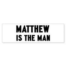 Matthew is the man Bumper Bumper Sticker