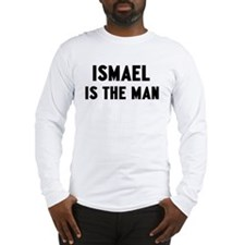 Ismael is the man Long Sleeve T-Shirt