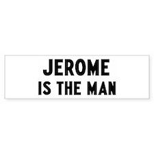 Jerome is the man Bumper Bumper Sticker