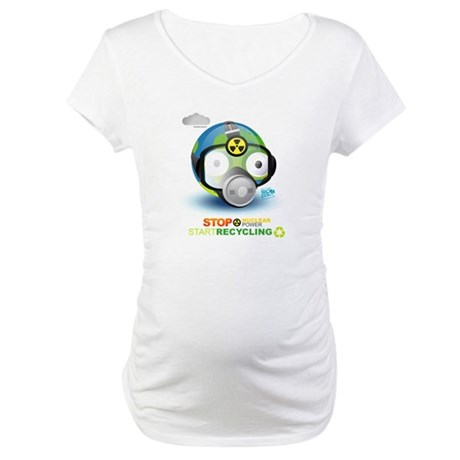 Stop Nuclear Energy. Recycle Maternity T-Shirt