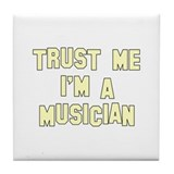 Trust Me I'm a Musician Tile Coaster