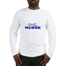 Trust Me I'm a Nurse Long Sleeve T-Shirt