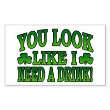You Look Like I Need a Drink Rectangle Decal