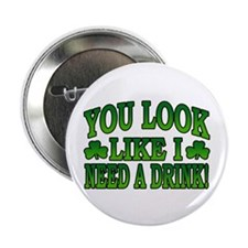 "You Look Like I Need a Drink 2.25"" Button (100 pac"