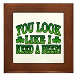 You Look Like I Need a Beer Framed Tile
