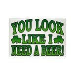 You Look Like I Need a Beer Rectangle Magnet (10 p