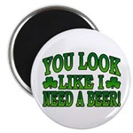 You Look Like I Need a Beer Magnet