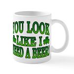 You Look Like I Need a Beer Mug