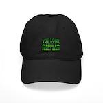 You Look Like I Need a Beer Black Cap