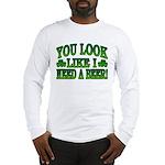 You Look Like I Need a Beer Long Sleeve T-Shirt