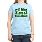 You Look Like I Need a Beer Women's Light T-Shirt