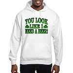 You Look Like I Need a Beer Hooded Sweatshirt