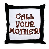Call your Mother! Throw Pillow