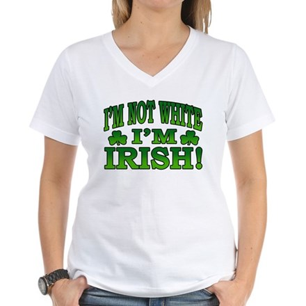 I'm Not White I'm Irish Women's V-Neck T-Shirt