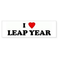 I Love LEAP YEAR Bumper Bumper Sticker