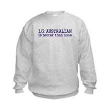 Half Australian Is Better Than None Sweatshirt