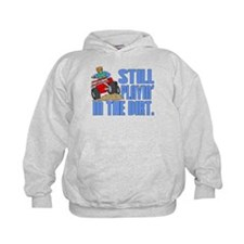 Still Playin' in the Dirt Hoodie