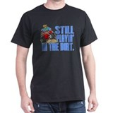 Still Playin' in the Dirt T-Shirt