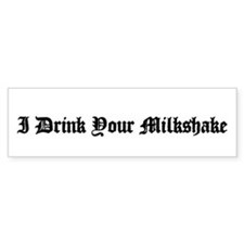 I Drink Your Milkshake Bumper Bumper Sticker