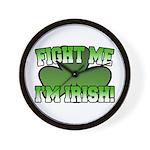 Fight Me I'm Irish Wall Clock