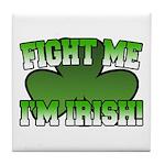 Fight Me I'm Irish Tile Coaster