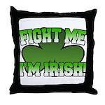 Fight Me I'm Irish Throw Pillow