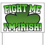 Fight Me I'm Irish Yard Sign