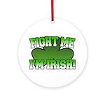 Fight Me I'm Irish Ornament (Round)