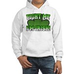 Fight Me I'm Irish Hooded Sweatshirt