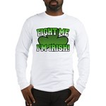Fight Me I'm Irish Long Sleeve T-Shirt