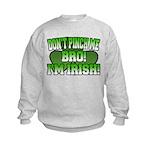 Don't Pinch Me Bro Kids Sweatshirt
