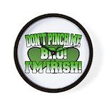 Don't Pinch Me Bro Wall Clock