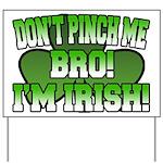 Don't Pinch Me Bro Yard Sign