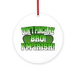 Don't Pinch Me Bro Ornament (Round)