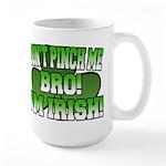 Don't Pinch Me Bro Large Mug